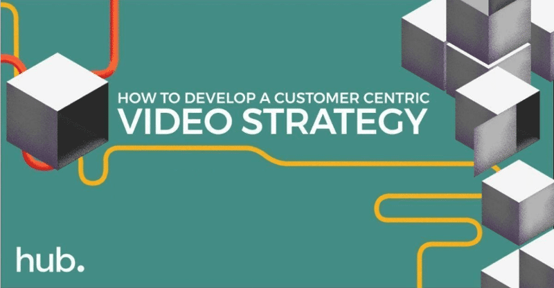 How to develop a customer centric video strategy