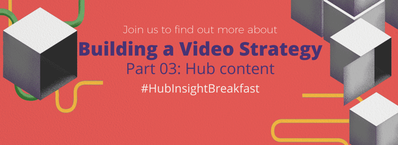 Building a video strategy - Hub content